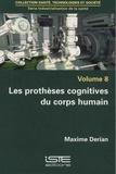 Maxime Derian - Industrialisation de la santé - Volume 8, Les prothèses cognitives du corps humain.