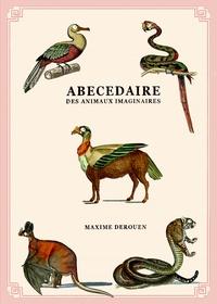 Maxime Derouen - Abécédaire des animaux imaginaires.