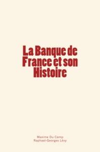 Maxime Du Camp et Raphaël-Georges Lévy - La Banque de France et son Histoire.