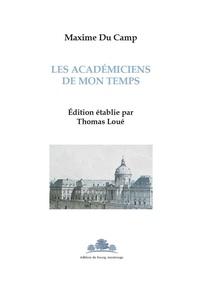 Maxime Du Camp - Les académiciens de mon temps.