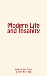 Maxime Du Camp et Daniel H. Tuke - Modern Life and Insanity.