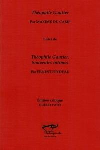 Maxime Du Camp et Ernest Feydeau - Théophile Gautier - Suivi de Théophile Gautier, Souvenirs intimes.