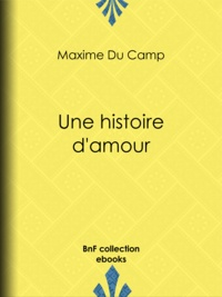 Maxime du Camp et Alphonse Lamotte - Une histoire d'amour.