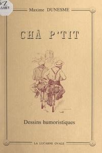 Maxime Dunesme et Henri Montarras - Châ p'tit - Dessins humoristiques.