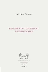 Maxime Fecteau - Fragments d'un enfant du millénaire.