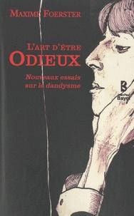 Maxime Forester - L'art d'être odieux - Nouveaux essais sur le dandysme.