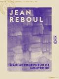 Maxime Fourcheux Montrond (de) - Jean Reboul - Étude historique et littéraire.