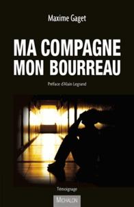 Maxime Gaget - Ma compagne, mon bourreau.