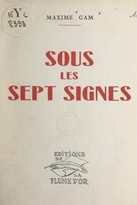 Maxime Gam et Léon Guillot de Saix - Sous les sept signes.