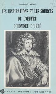 Maxime Gaume et  Centre d'études foréziennes - Les inspirations et les sources de l'œuvre d'Honoré d'Urfé.