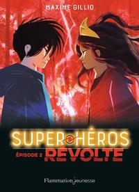 Maxime Gillio - Super-héros Tome 2 : Révolte.