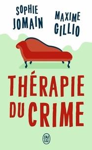Maxime Gillio et Sophie Jomain - Thérapie du crime.