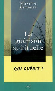Maxime Gimenez - La guérison spirituelle - Tome 2, Qui guérit ?.