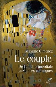 Maxime Gimenez - Le couple - De l'unité primordiale aux noces cosmiques.