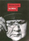 Maxime Gorki - La Mère.