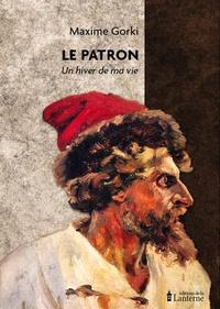 Maxime Gorki - Le patron - Un hiver de ma vie.