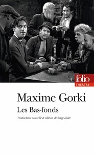 Maxime Gorki - Les Bas-fonds.