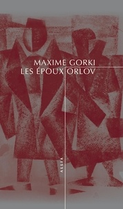 Maxime Gorki - Les époux Orlov.