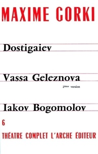 Maxime Gorki - THEATRE COMPLET TOME 6, Dostigaiev et les autres.