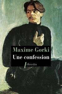Maxime Gorki - Une confession.