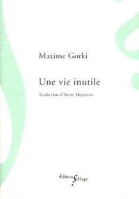 Maxime Gorki - Une vie inutile.