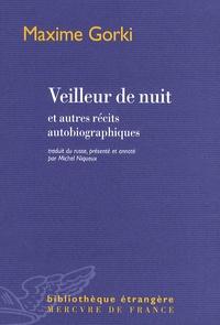Maxime Gorki - Veilleur de nuit - Et autres récits autobiographiques.
