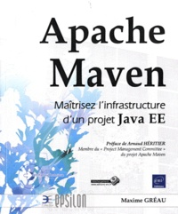 Apache Maven- Maitrisez l'infrastructure d'un projet Java EE - Maxime Gréau  