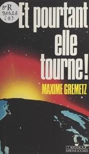 Maxime Gremetz - Et pourtant elle tourne !.