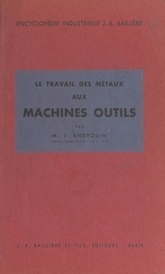 Maxime-J. Androuin - Le travail des métaux aux machines-outils.