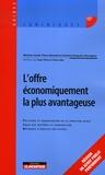 Maxime Jacob et Pierre Ravenel - L'offre économiquement la plus avantageuse - Politique et organisation de la fonction achat, choix des critères et pondération, méthodes d'analyse des offres.