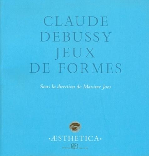Maxime Joos et  Collectif - Claude Debussy - Jeux de formes.