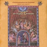 Christianisation de lArménie, Retour aux sources - Volume 1, La genèse de lEglise dArménie des origines au milieu du IIIe siècle.pdf