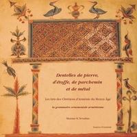 Dentelles de pierre, détoffe, de parchemin et de métal - Les Arts des Chrétiens dArménie du Moyen Age.pdf