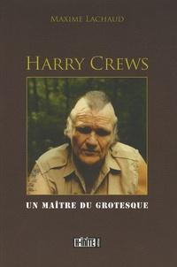 Maxime Lachaud - Harry Crews - Un maître du grotesque.
