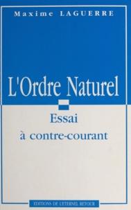Maxime Laguerre et André Garin - L'ordre naturel - Essai à contre-courant.