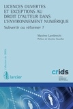 Maxime Lambrecht - Licences ouvertes et exceptions au droit d'auteur dans l'environnement numérique - Subvertir ou réformer ?.