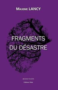Maxime Lancy - Fragments du désastre.