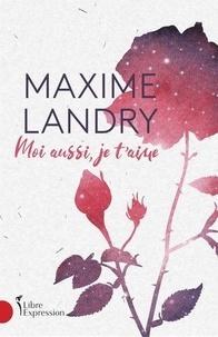 Maxime Landry - Moi aussi je t'aime.