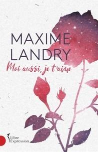 Maxime Landry - Moi aussi, je t'aime.