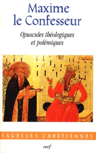 Maxime le Confesseur - Opuscules théologiques et polémiques.