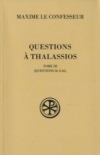 Questions à Thalassios- Tome 3 (questions 56 à 65) -  Maxime le Confesseur |