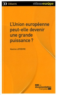 Maxime Lefebvre - L'Union européenne peut-elle devenir une grande puissance ?.