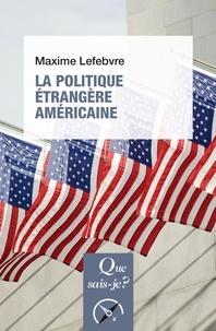 Maxime Lefebvre - La politique étrangère américaine.