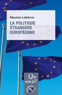 Maxime Lefebvre - La Politique étrangère européenne.