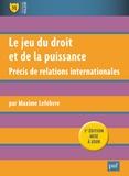Maxime Lefebvre - Le jeu du droit et de la puissance - Précis de relations internationales.