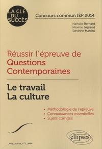 Maxime Legrand et Nathalie Bernard - Réussir l'épreuve de questions contemporaines - Le travail, la culture, concours commun IEP 2014.