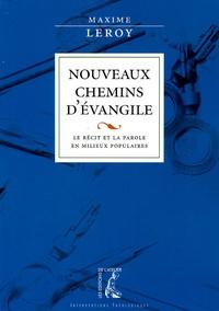 Maxime Leroy - Nouveaux chemins d'Evangile - Le récit et la Parole en milieux populaires.