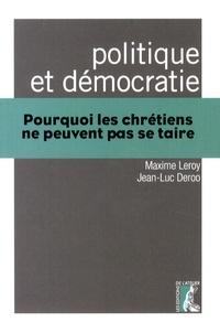 Maxime Leroy et Jean-Luc Deroo - Politique et démocratie - Pourquoi les chrétiens ne peuvent pas se taire.