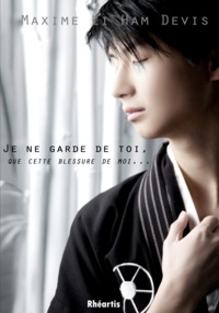 Maxime Li Ham Devis - Je ne garde de toi que cette blessure de moi.