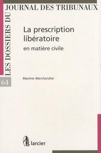 Maxime Marchandise - La prescription libératoire en matière civile.